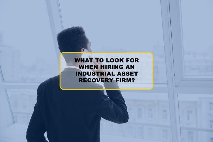 Hiring An Industrial Asset Recovery Firm