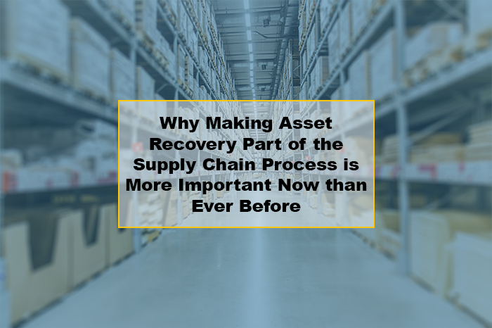 The Importance of Making Asset Recovery Part of the Supply Chain