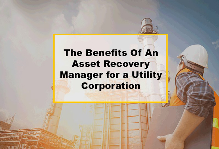 The Benefits Of An Asset Recovery Manager for a Utility Corporation