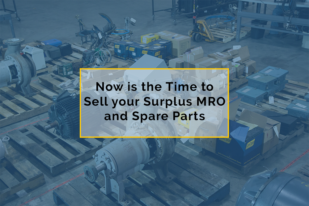 Now is the Time to Sell your Surplus MRO and Spare parts. Here's Why.