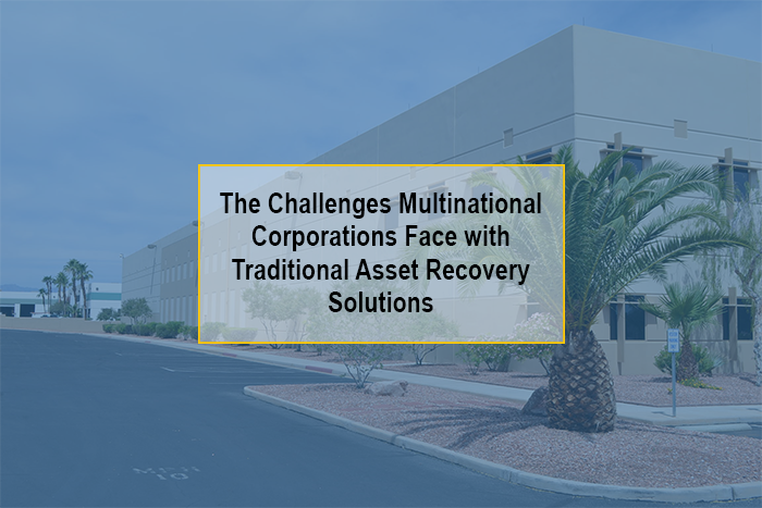 The Challenges Multinational Corporations Face with Traditional Asset Recovery Solutions