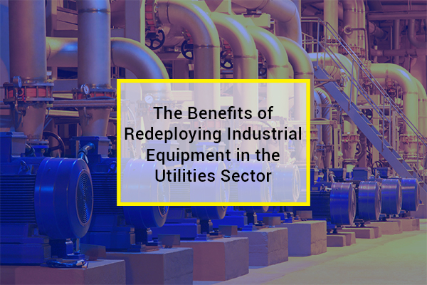 The Benefits of Redeploying Industrial Equipment in the Utilities Sector