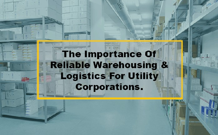 The Importance Of Reliable Warehousing & Logistics For Utility Corporations